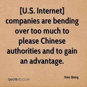 Xiao Qiang  - [U.S. Internet] companies are bending over too much to please Chinese authorities and to gain an advantage.