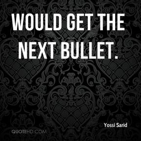 Yossi Sarid  - would get the next bullet.
