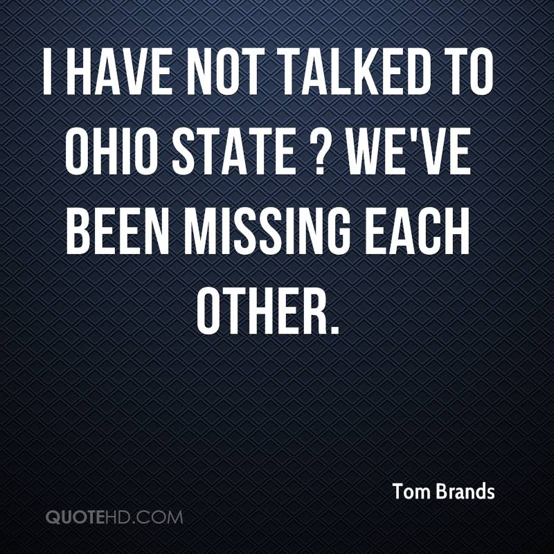 I have not talked to Ohio State ? we've been missing each other.