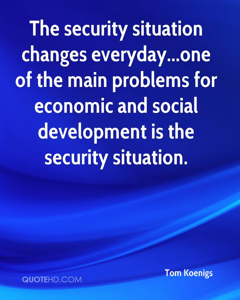 The security situation changes everyday...one of the main problems for economic and social development is the security situation.