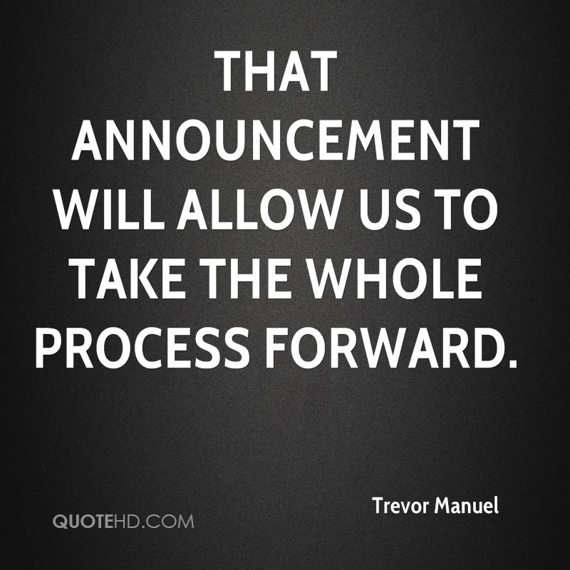 That announcement will allow us to take the whole process forward.