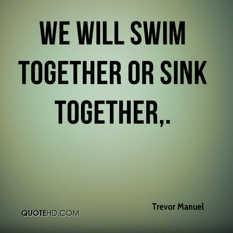 We will swim together or sink together.