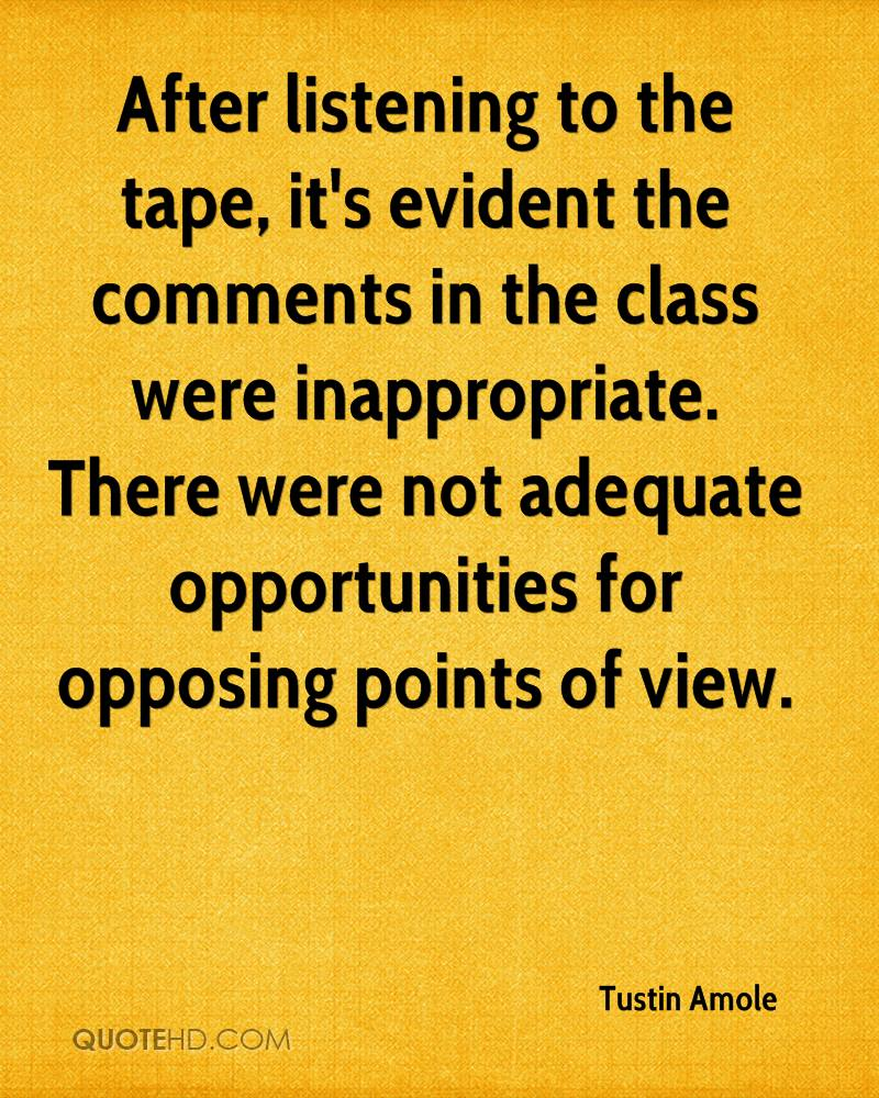 After listening to the tape, it's evident the comments in the class were inappropriate. There were not adequate opportunities for opposing points of view.