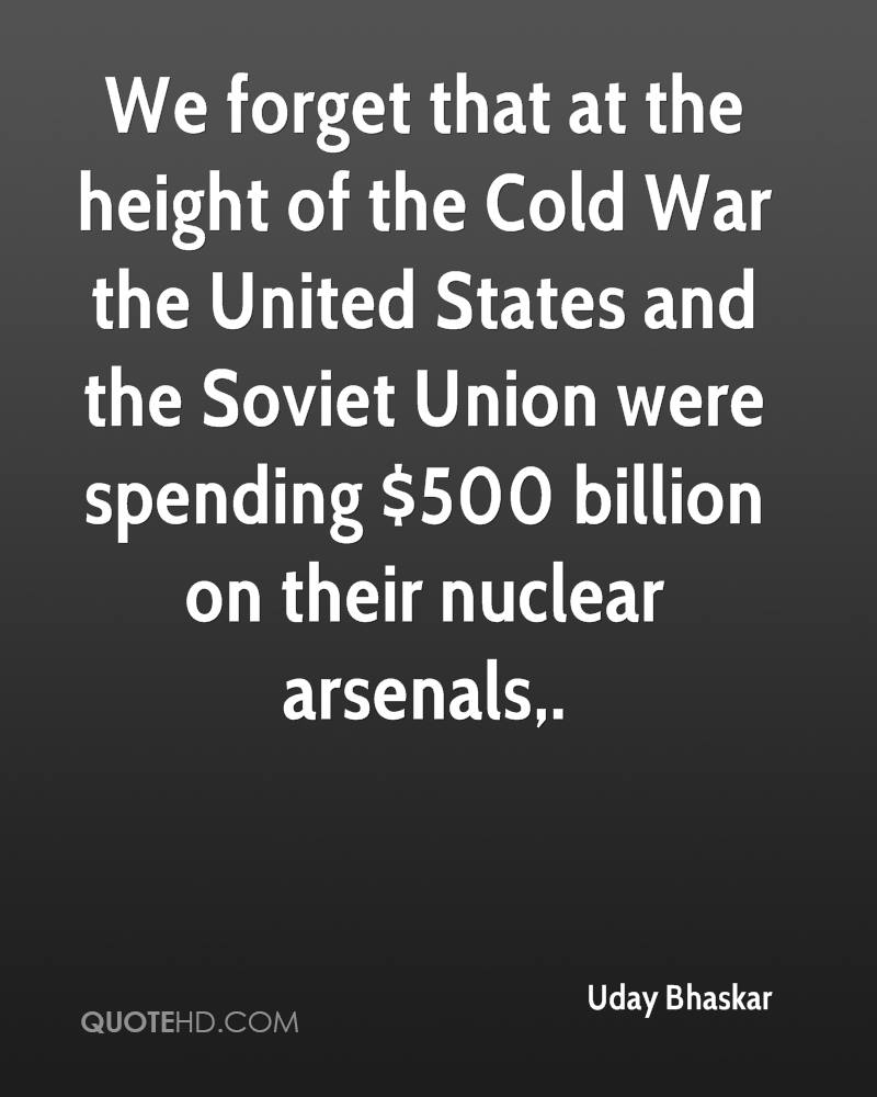 We forget that at the height of the Cold War the United States and the Soviet Union were spending $500 billion on their nuclear arsenals.