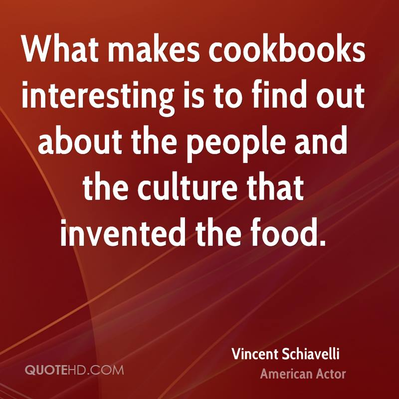 What makes cookbooks interesting is to find out about the people and the culture that invented the food.