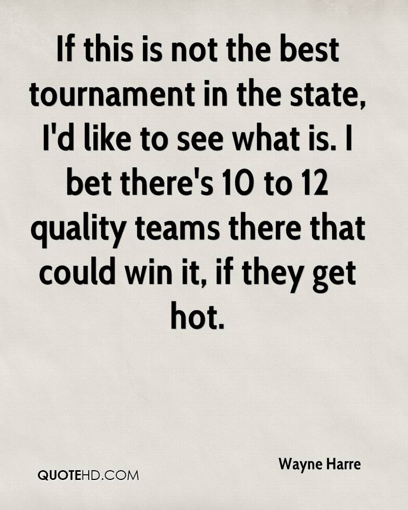 If this is not the best tournament in the state, I'd like to see what is. I bet there's 10 to 12 quality teams there that could win it, if they get hot.