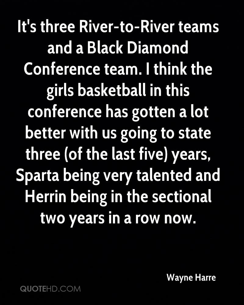 It's three River-to-River teams and a Black Diamond Conference team. I think the girls basketball in this conference has gotten a lot better with us going to state three (of the last five) years, Sparta being very talented and Herrin being in the sectional two years in a row now.