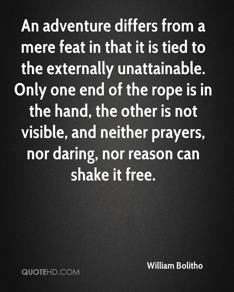 An adventure differs from a mere feat in that it is tied to the externally unattainable. Only one end of the rope is in the hand, the other is not visible, and neither prayers, nor daring, nor reason can shake it free.