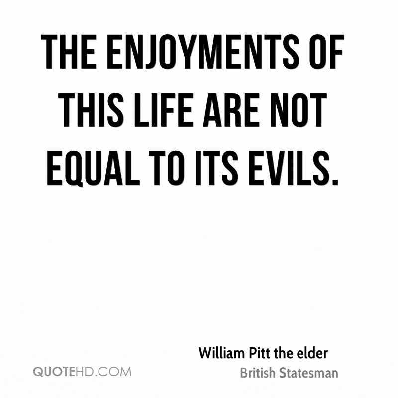 The enjoyments of this life are not equal to its evils.