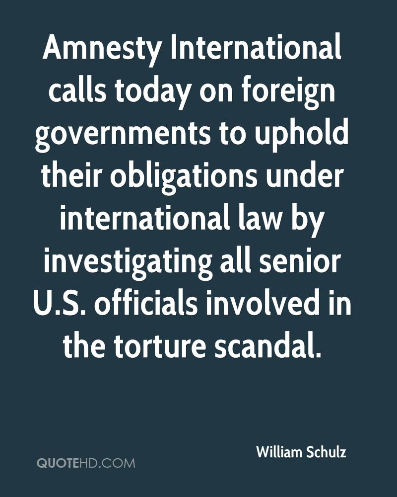 Amnesty International calls today on foreign governments to uphold their obligations under international law by investigating all senior U.S. officials involved in the torture scandal.