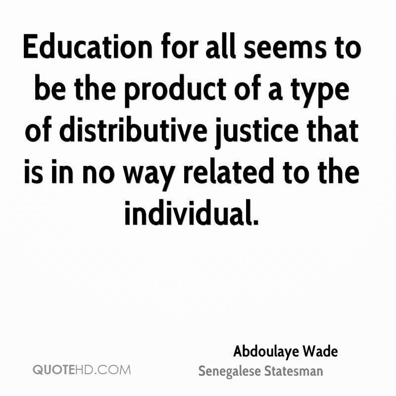 Education for all seems to be the product of a type of distributive justice that is in no way related to the individual.