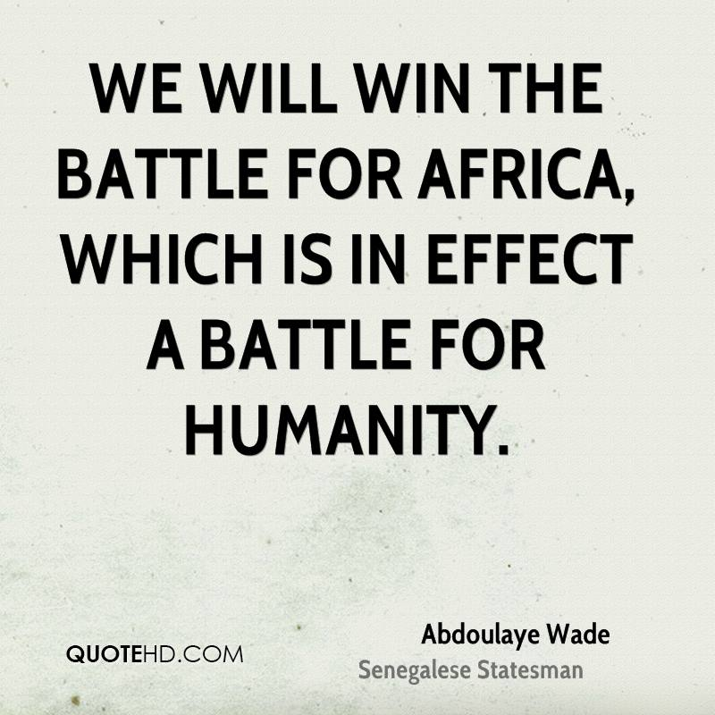 We will win the battle for Africa, which is in effect a battle for Humanity.