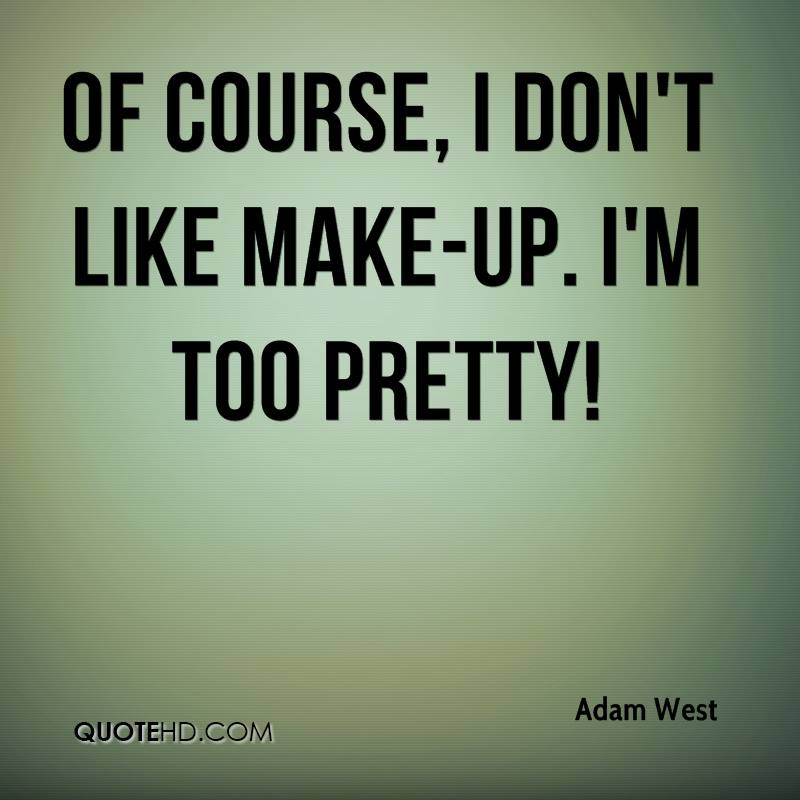 Of course, I don't like make-up. I'm too pretty!