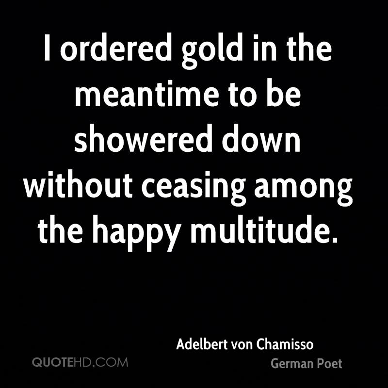 I ordered gold in the meantime to be showered down without ceasing among the happy multitude.