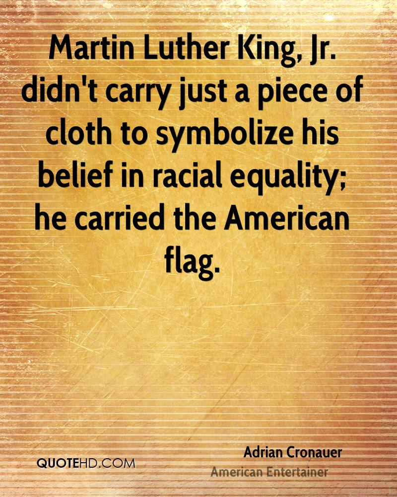 Martin Luther King, Jr. didn't carry just a piece of cloth to symbolize his belief in racial equality; he carried the American flag.