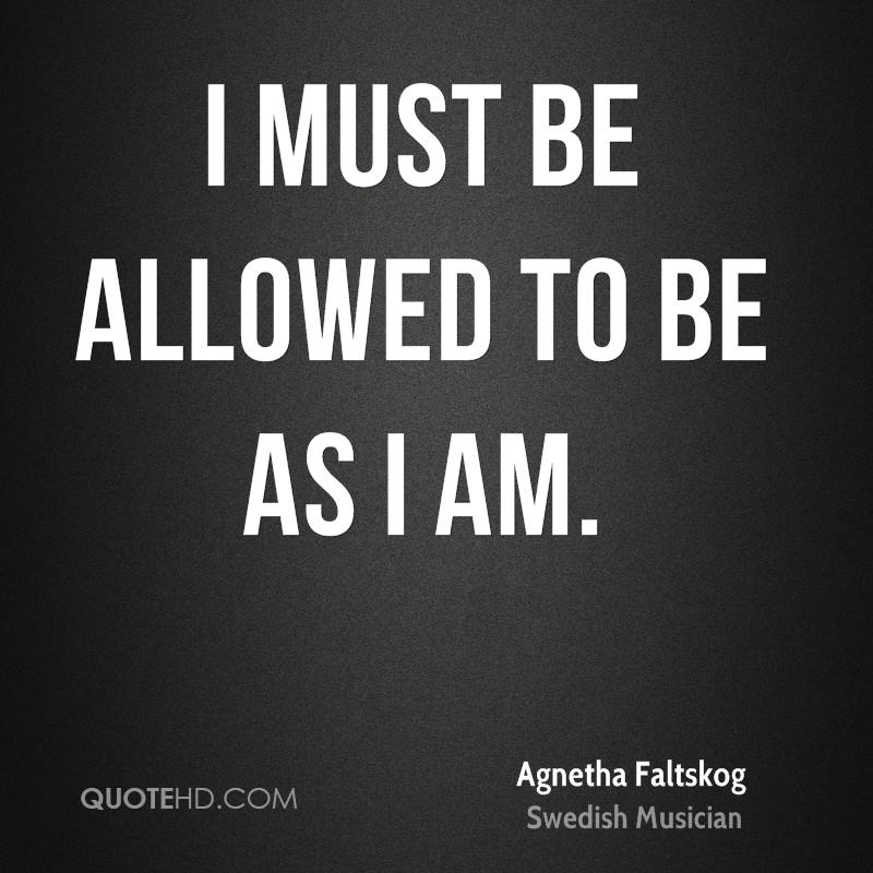 I must be allowed to be as I am.