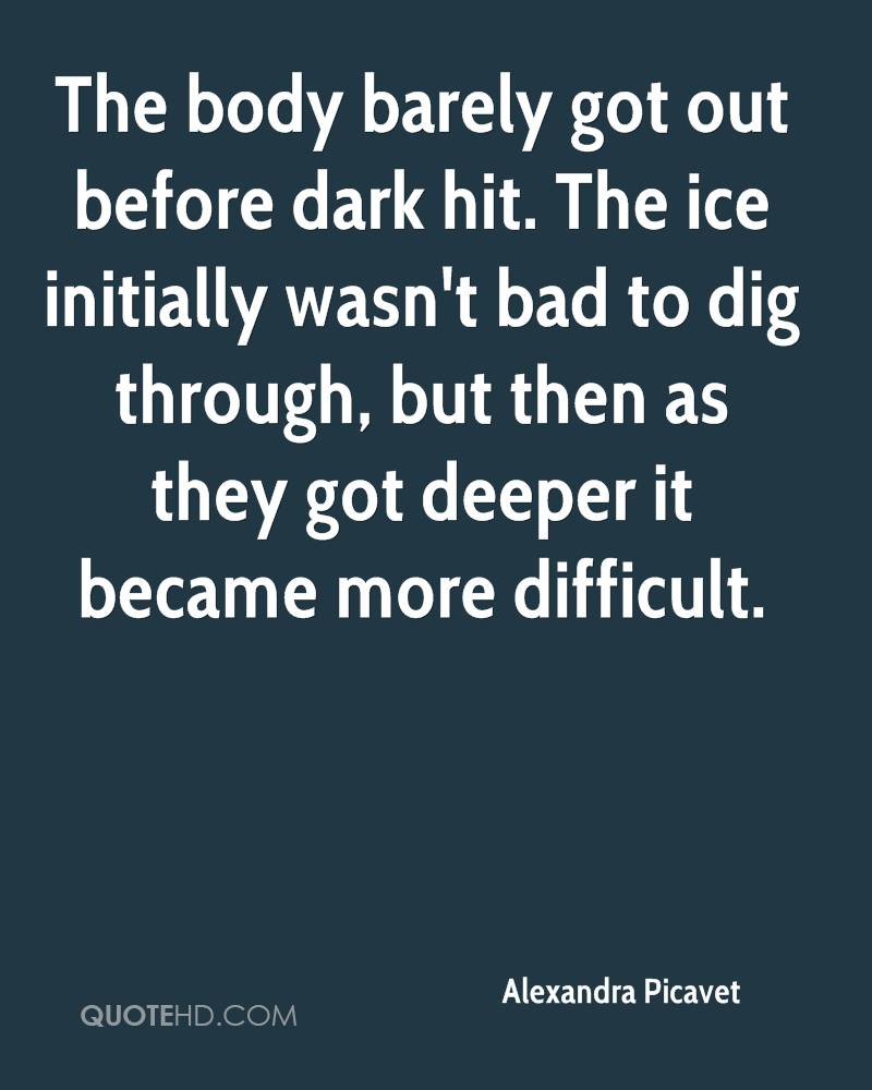 The body barely got out before dark hit. The ice initially wasn't bad to dig through, but then as they got deeper it became more difficult.