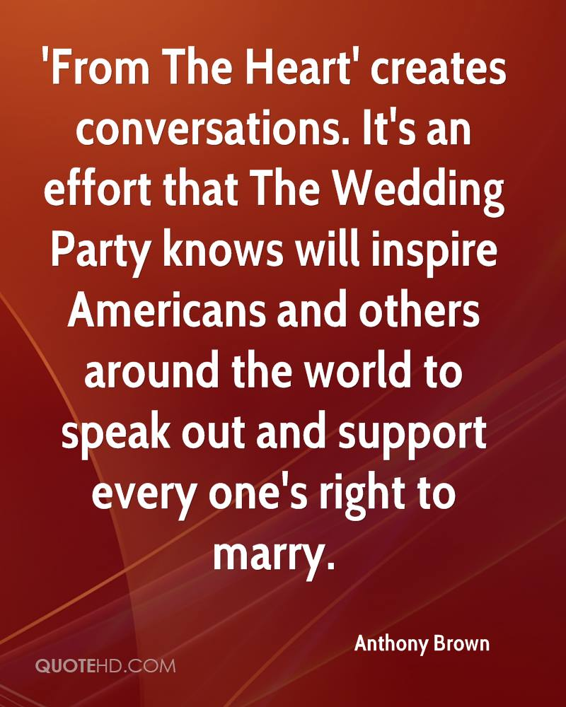 'From The Heart' creates conversations. It's an effort that The Wedding Party knows will inspire Americans and others around the world to speak out and support every one's right to marry.