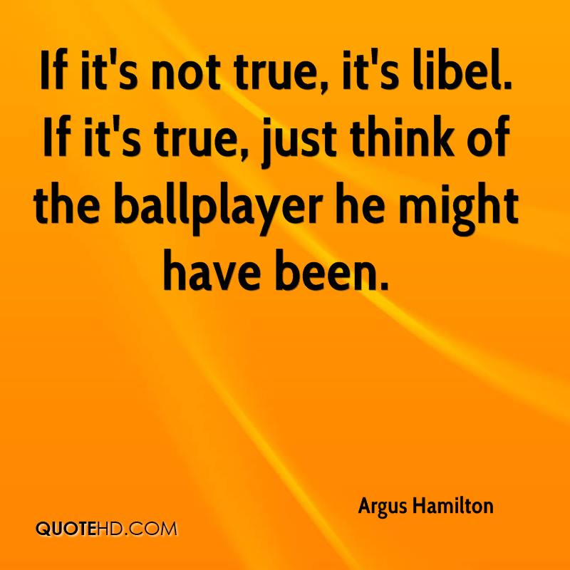 If it's not true, it's libel. If it's true, just think of the ballplayer he might have been.