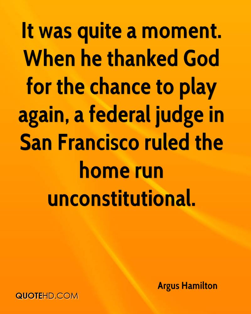 It was quite a moment. When he thanked God for the chance to play again, a federal judge in San Francisco ruled the home run unconstitutional.