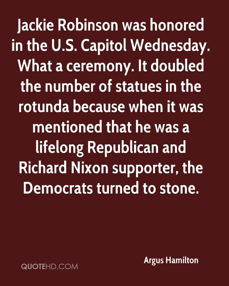 Jackie Robinson was honored in the U.S. Capitol Wednesday. What a ceremony. It doubled the number of statues in the rotunda because when it was mentioned that he was a lifelong Republican and Richard Nixon supporter, the Democrats turned to stone.