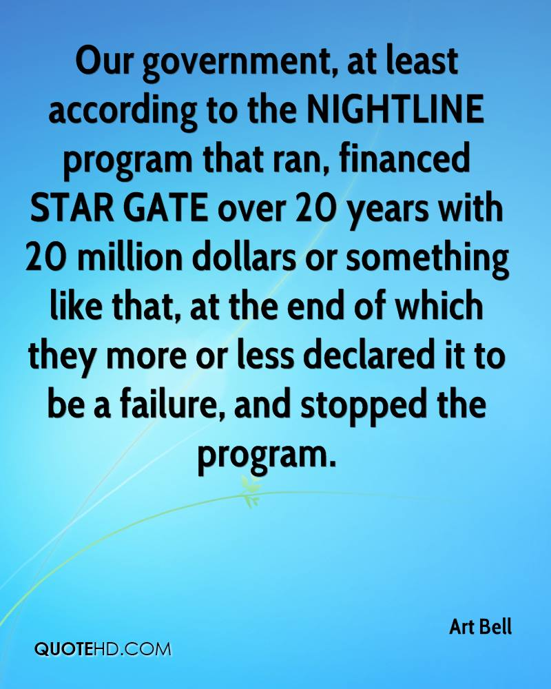 Our government, at least according to the NIGHTLINE program that ran, financed STAR GATE over 20 years with 20 million dollars or something like that, at the end of which they more or less declared it to be a failure, and stopped the program.