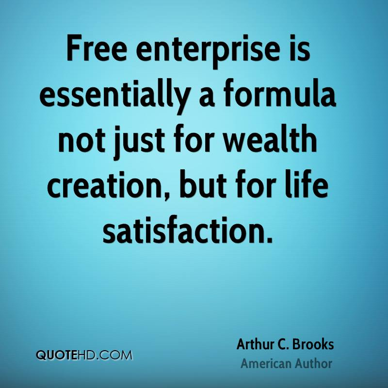 Free enterprise is essentially a formula not just for wealth creation, but for life satisfaction.