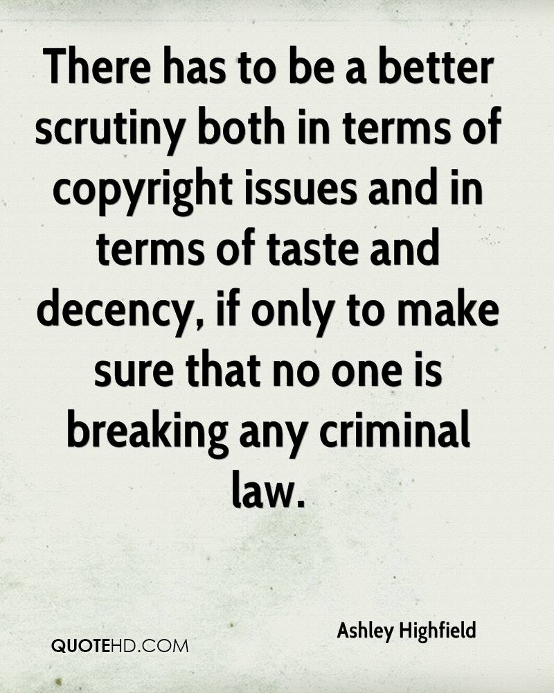 There has to be a better scrutiny both in terms of copyright issues and in terms of taste and decency, if only to make sure that no one is breaking any criminal law.