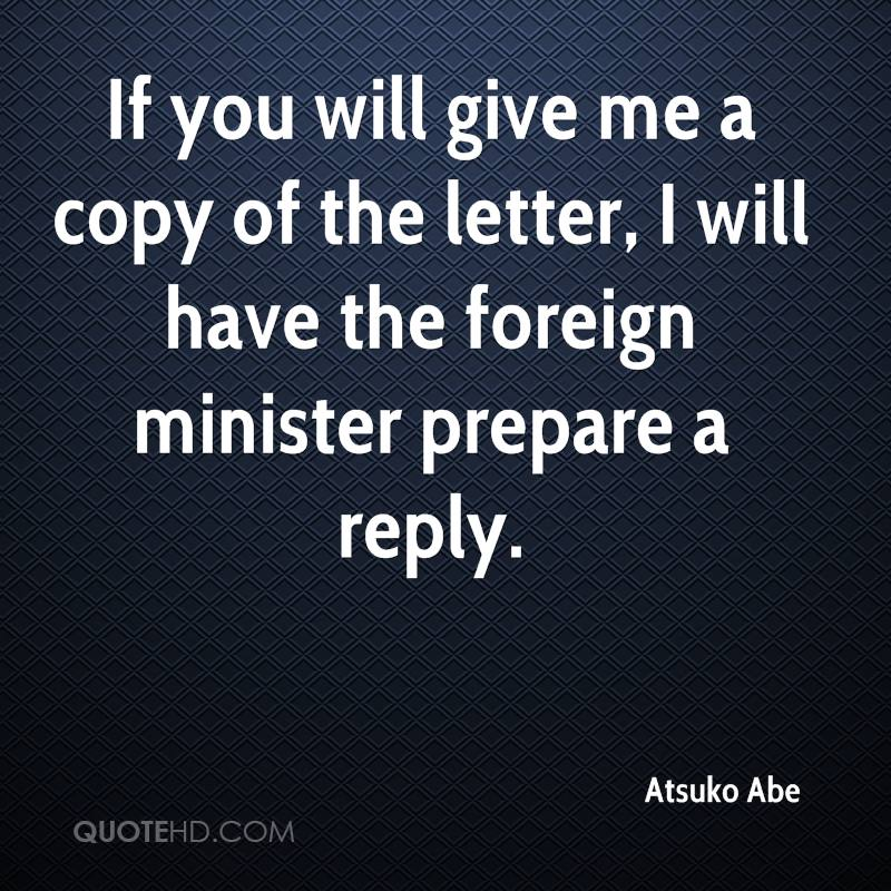 If you will give me a copy of the letter, I will have the foreign minister prepare a reply.