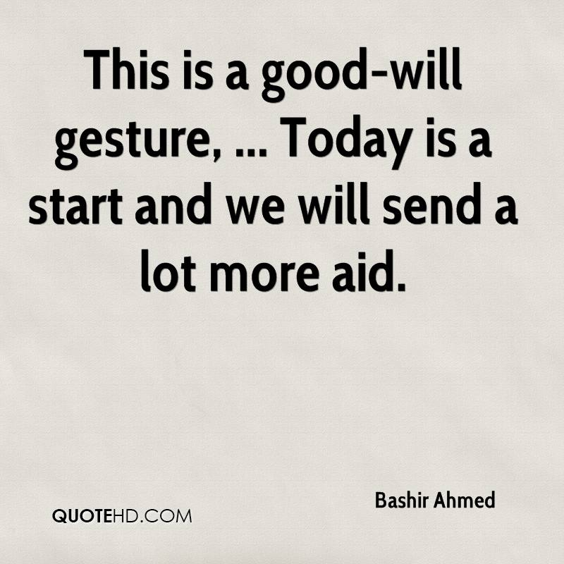 This is a good-will gesture, ... Today is a start and we will send a lot more aid.