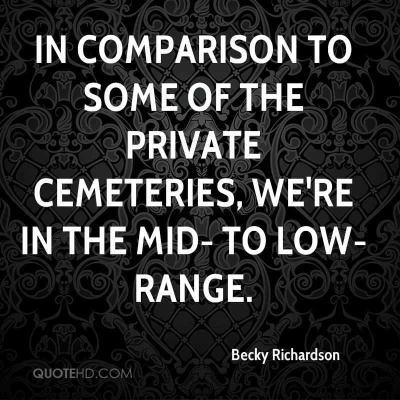 In comparison to some of the private cemeteries, we're in the mid- to low-range.