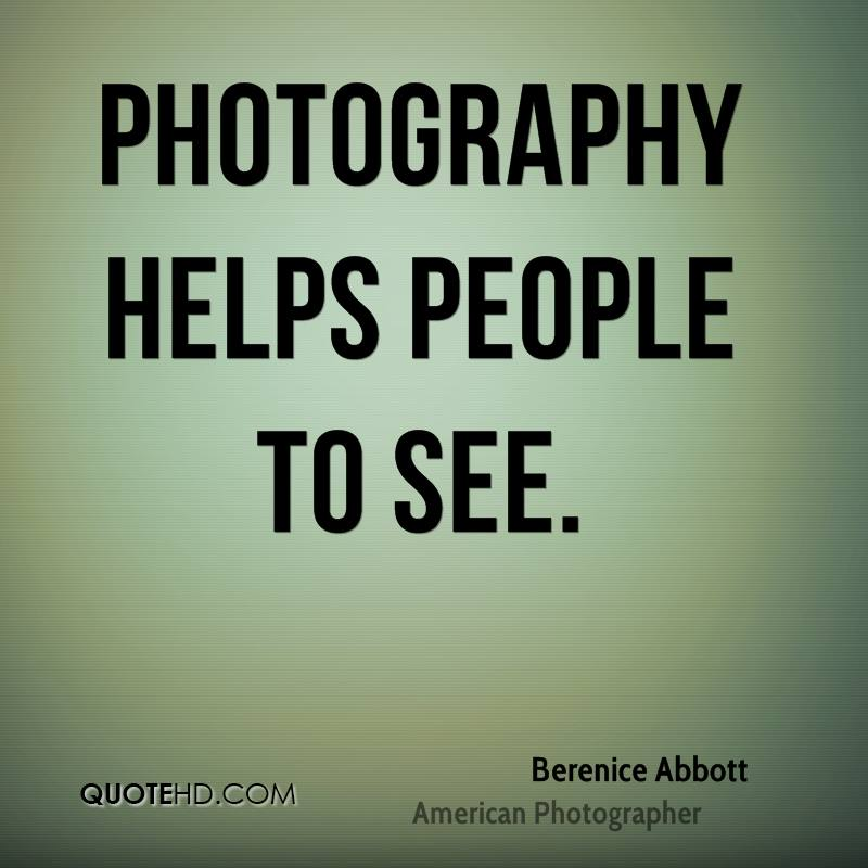 Photography helps people to see.