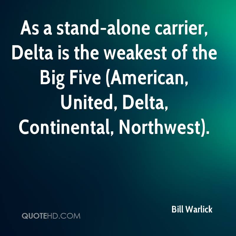 As a stand-alone carrier, Delta is the weakest of the Big Five (American, United, Delta, Continental, Northwest).