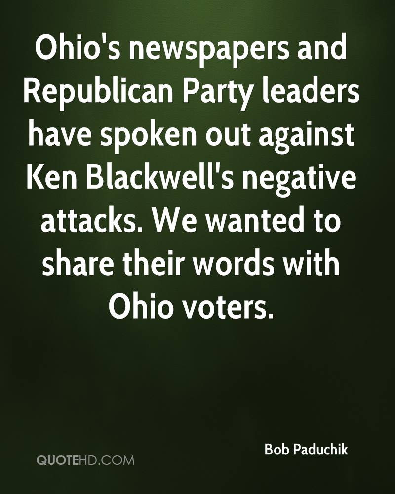Ohio's newspapers and Republican Party leaders have spoken out against Ken Blackwell's negative attacks. We wanted to share their words with Ohio voters.