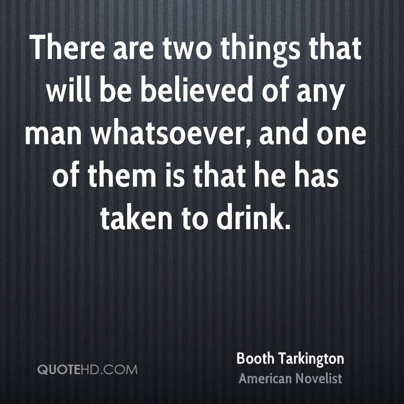 There are two things that will be believed of any man whatsoever, and one of them is that he has taken to drink.