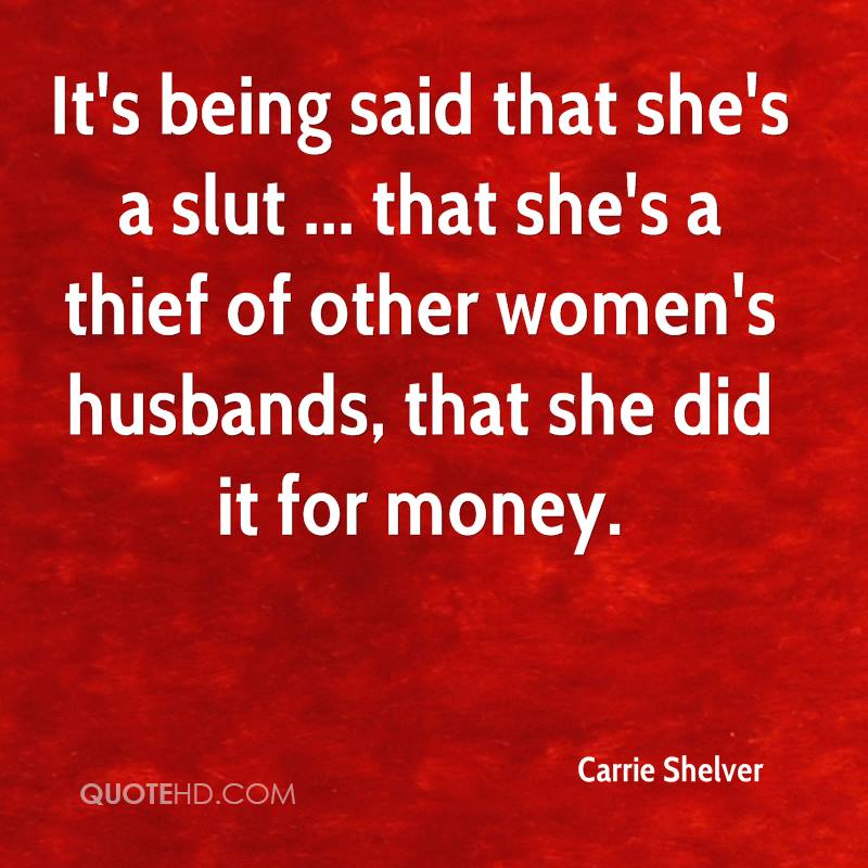 It's being said that she's a slut ... that she's a thief of other women's husbands, that she did it for money.