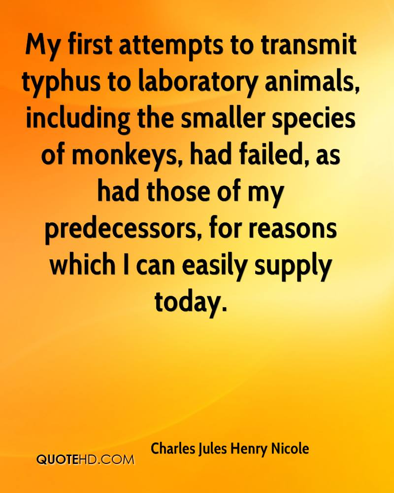 My first attempts to transmit typhus to laboratory animals, including the smaller species of monkeys, had failed, as had those of my predecessors, for reasons which I can easily supply today.