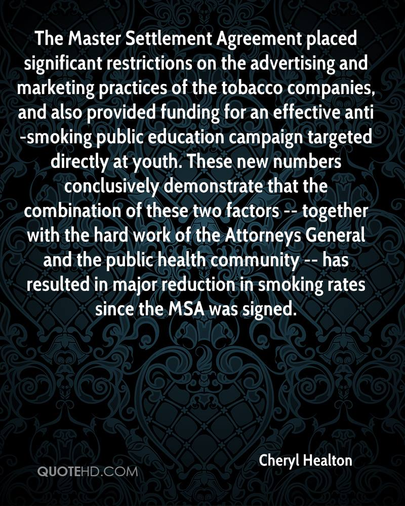 Cheryl healton quotes quotehd the master settlement agreement placed significant restrictions on the advertising and marketing practices of the tobacco platinumwayz