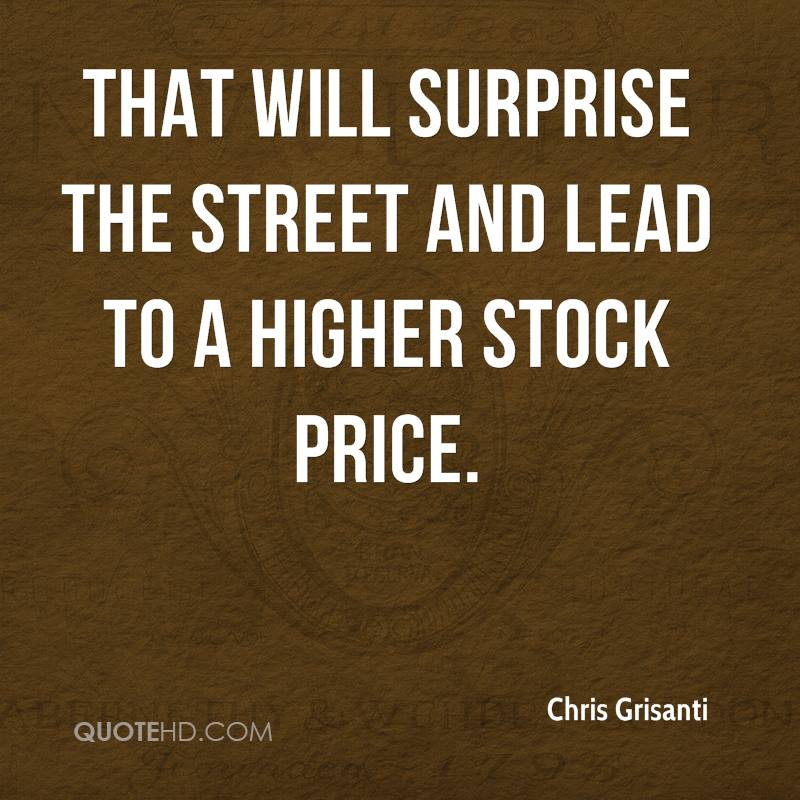 That will surprise the Street and lead to a higher stock price.