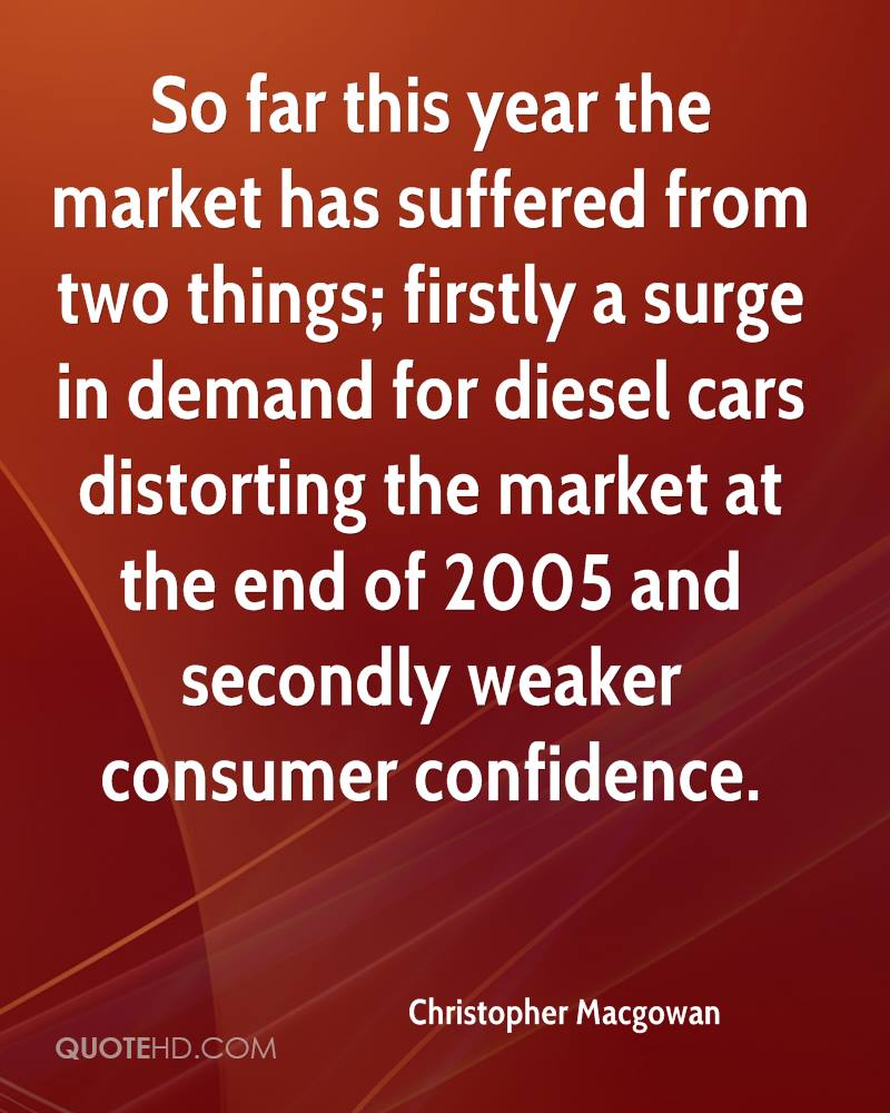 So far this year the market has suffered from two things; firstly a surge in demand for diesel cars distorting the market at the end of 2005 and secondly weaker consumer confidence.