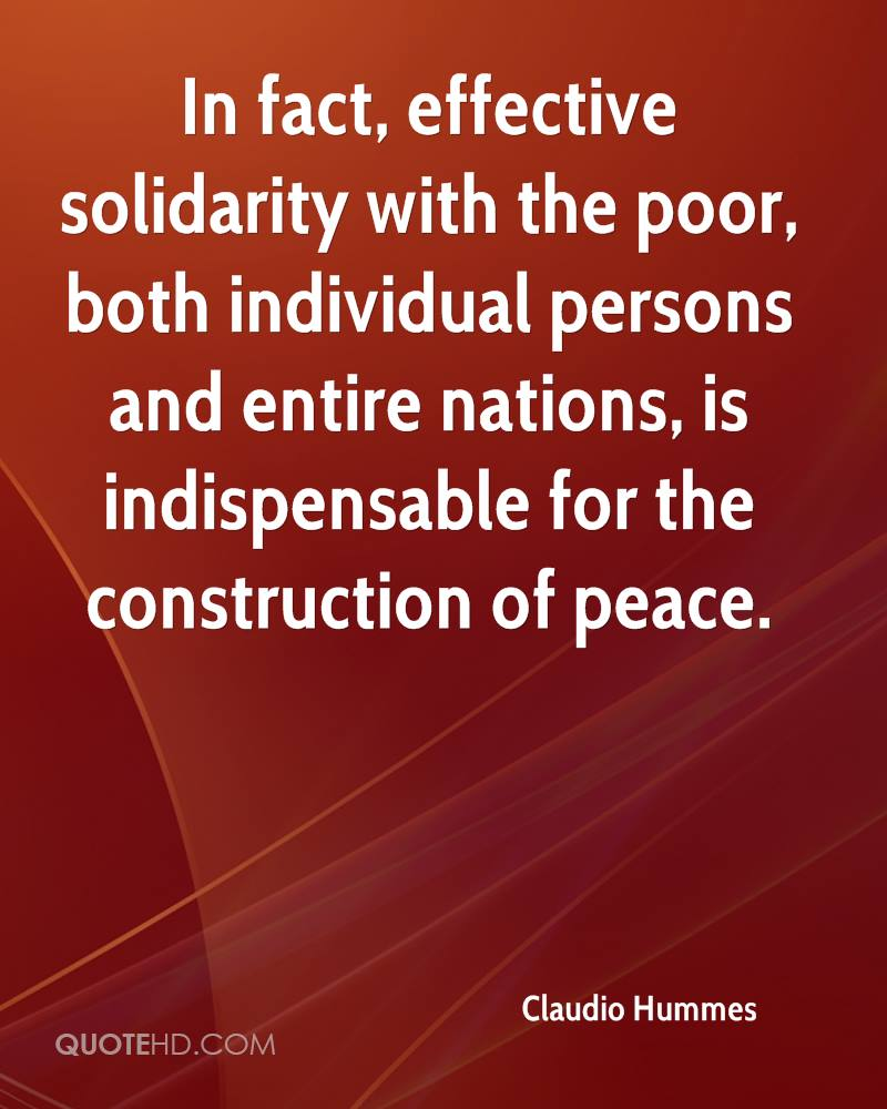 In fact, effective solidarity with the poor, both individual persons and entire nations, is indispensable for the construction of peace.