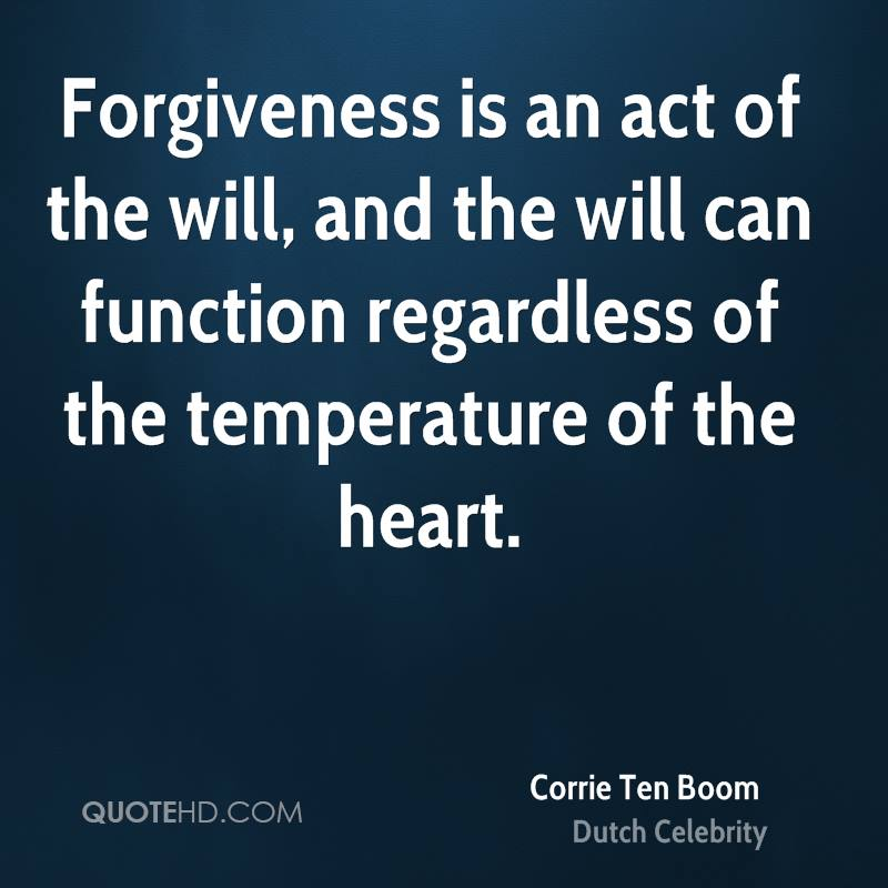 Forgiveness is an act of the will, and the will can function regardless of the temperature of the heart.