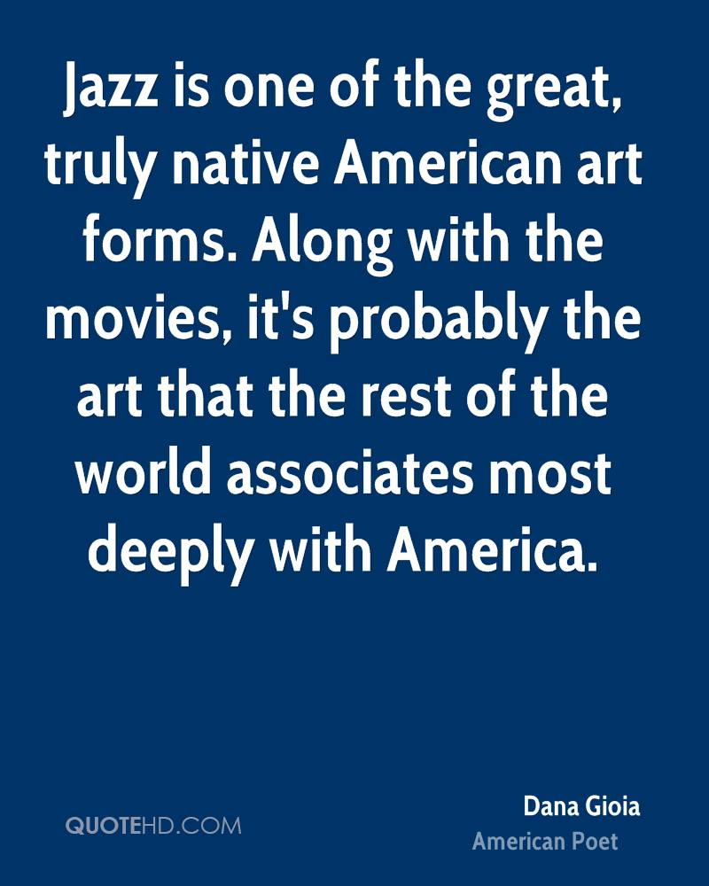 Jazz is one of the great, truly native American art forms. Along with the movies, it's probably the art that the rest of the world associates most deeply with America.