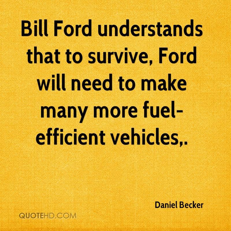 Bill Ford understands that to survive, Ford will need to make many more fuel-efficient vehicles.