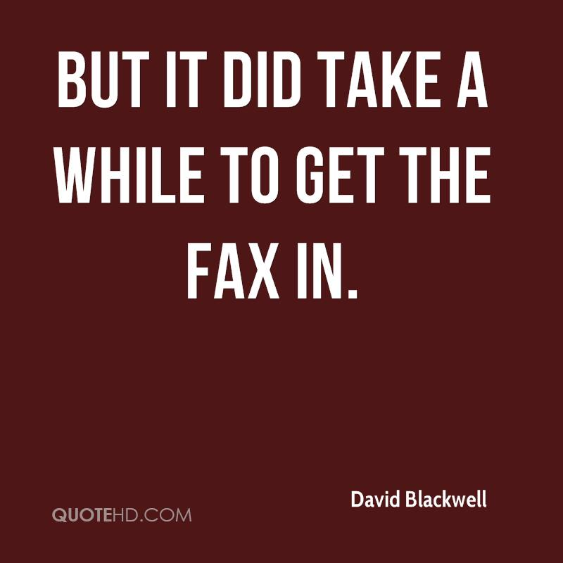 But it did take a while to get the fax in.