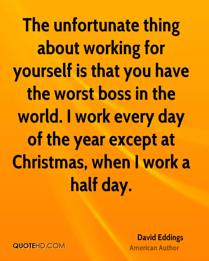 The Unfortunate Thing About Working For Yourself Is That You Have The Worst  Boss In The