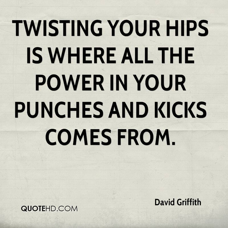 Twisting your hips is where all the power in your punches and kicks comes from.