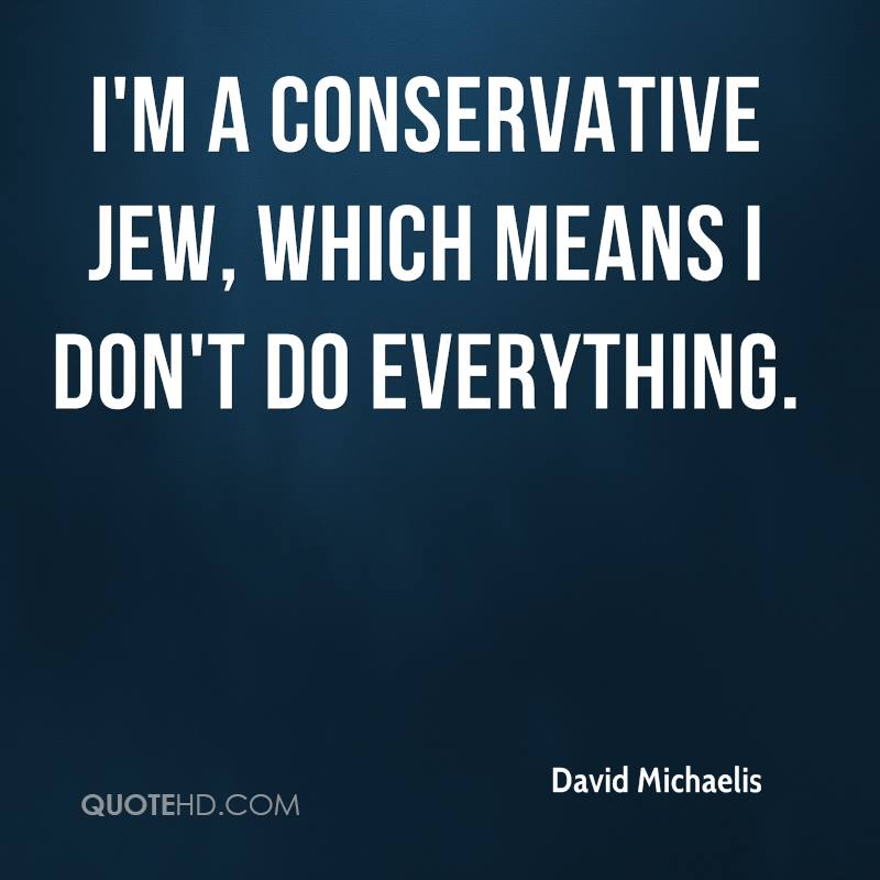 I'm a conservative Jew, which means I don't do everything.