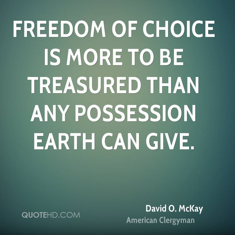 Freedom of choice is more to be treasured than any possession earth can give.