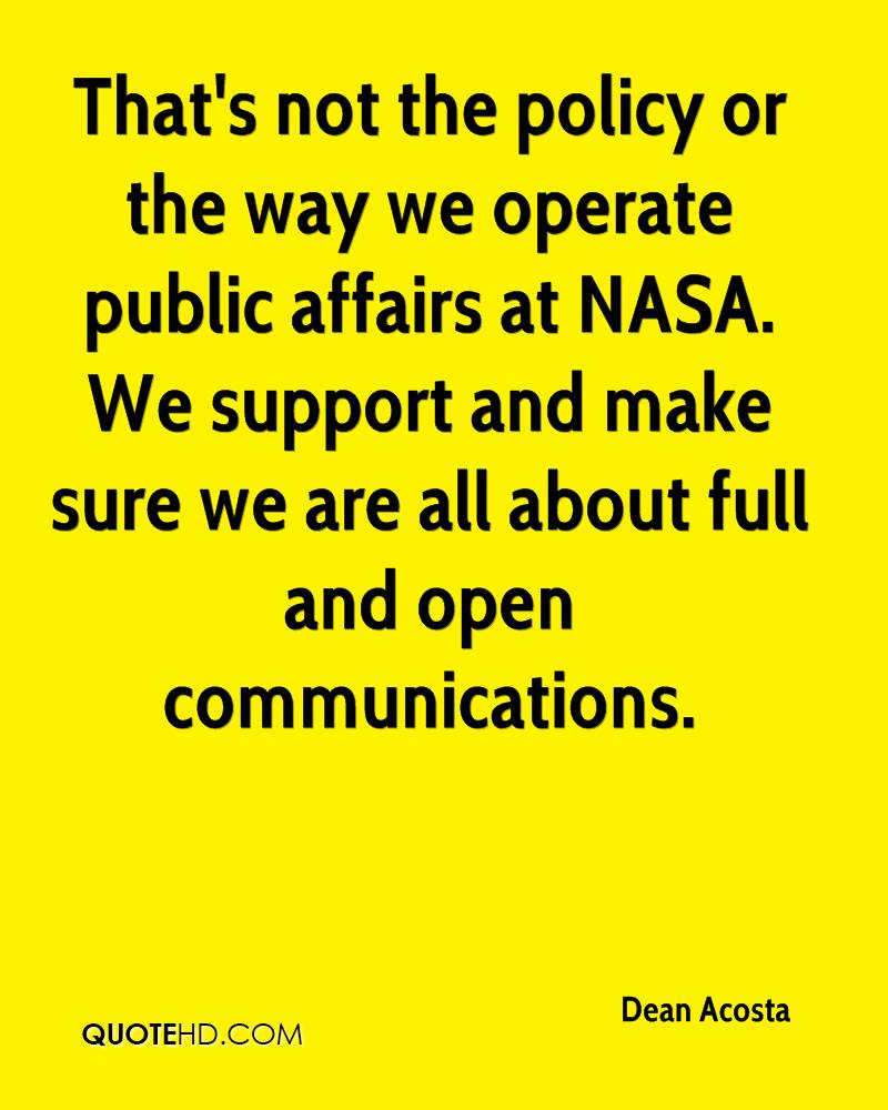 That's not the policy or the way we operate public affairs at NASA. We support and make sure we are all about full and open communications.
